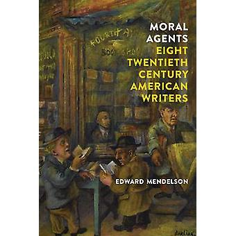 Moral Agents - Eight Twentieth-Century American Writers (Main) by Edwa