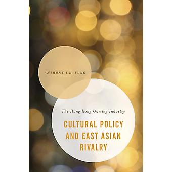 Cultural Policy and East Asian Rivalry by Anthony Y. H. Fung