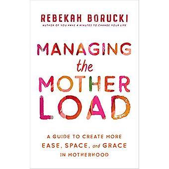 Managing the Motherload by Rebekah Borucki