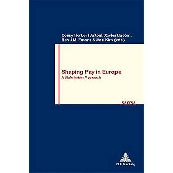 Shaping Pay in Europe by Edited by Conny Herbert Antoni & Edited by Xavier Baeten & Edited by Ben Emans & Edited by Mari Kira