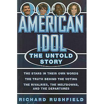 American Idol The Untold Story by Rushfield & Richard