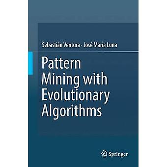Pattern Mining with Evolutionary Algorithms by Ventura & Sebastin