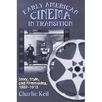 Vroege Amerikaanse cinema in Transition Story Style en filmmaking 19071913 door Keil & Charlie