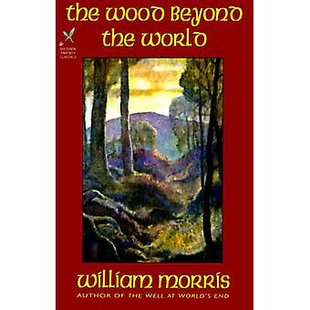 The Wood Beyond the World by Morris & William