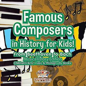 Famous Composers in History for Kids From Beethoven to Bach Music History Edition  Childrens Arts Music  Photography Books by Pfiffikus