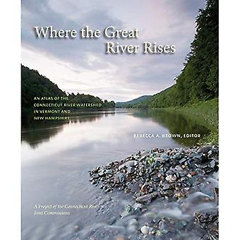 Where the Great River Rises: An Atlas of the Connecticut River Watershed in Vermont and New Hampshire