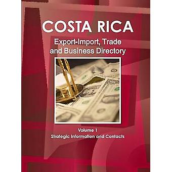 Costa Rica ExportImport Trade and Business Directory Volume 1 Strategic Information and Contacts by IBP & Inc