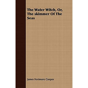 The Water Witch Or The skimmer Of The Seas by Cooper & James Fenimore