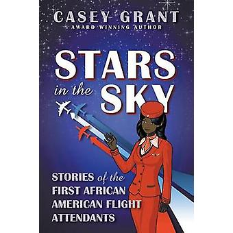 Stars in the Sky Stories of the First African American Flight Attendants by Grant & Casey