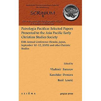 Patrologia Pacifica Selected Papers Presented to the Asia Pacific Early Christian Studies Society by Baranov & Vladimir