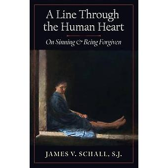 A Line Through the Human Heart On Sinning and Being Forgiven by Schall & S.J. James V.