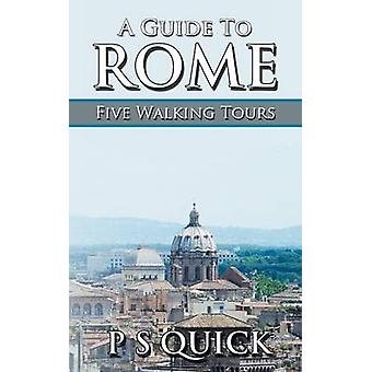 A Guide to Rome Five Walking Tours by Quick & P S