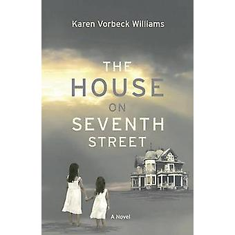 The House on Seventh Street by Vorbeck Williams & Karen