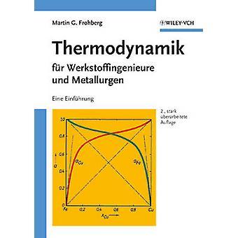 Thermodynamik Fur Werkstoffingenieure Und Metallurgen by Frohberg & Martin G.