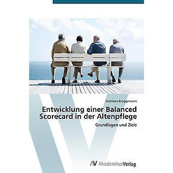 Entwicklung Einer Balanced Scorecard in Der Altenpflege by Bruggemann Cathleen
