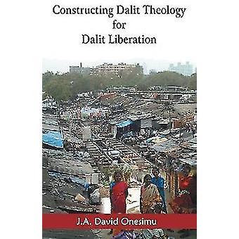 Constructing Dalit Theology for Dalit Liberation by Onesimu & J. A. David