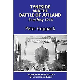 Tyneside And The Battle Of Jutland by Coppack & Peter