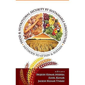 Food and Nutritional Security by Sustainable Agriculture Methods to Attain and Sustain by Mishra & Brijesh Kumar