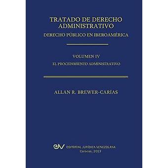 Tratado de Derecho Administrativo. Tomo IV. El Procedimiento Administrativo by BrewerCarias & Allan R.