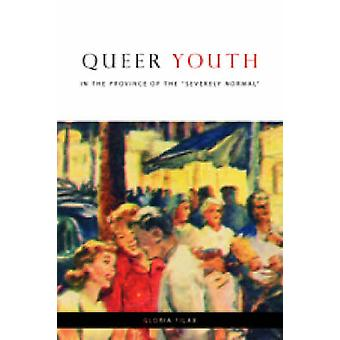 Queer Youth in the Province of the Severely Normal par Gloria Filax -