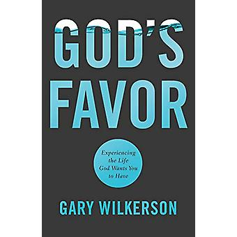 God's Favor - Experiencing the Life God Wants You to Have by Gary Wilk