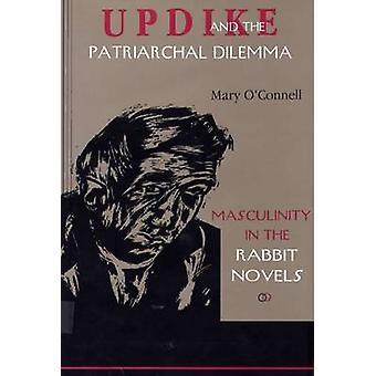 Updike and the Patriarchal Dilemma - Masculinity in the Rabbit Novels