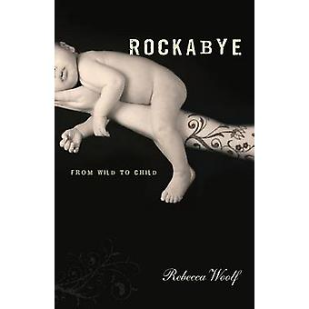 Rockabye - From Wild to Child by Rebecca Woolf - 9781580052320 Book