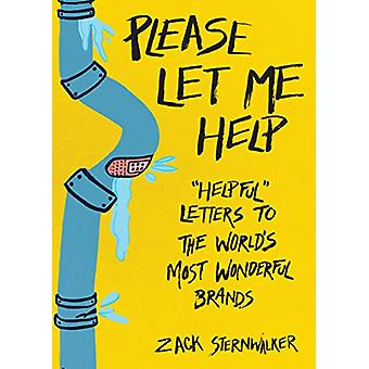 Please Let Me Help - 'Helpful' Letters To The World's Most Wonderful B