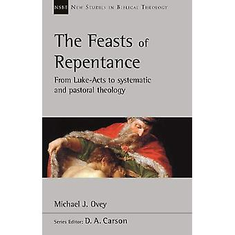 The Feasts of Repentance - From Luke-Acts To Systematic and Pastoral T