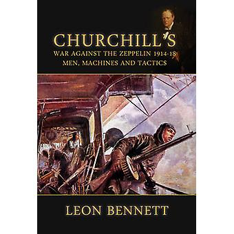 Churchill's War Against the Zeppelin 1914-18 - Men - Machines - and Ta