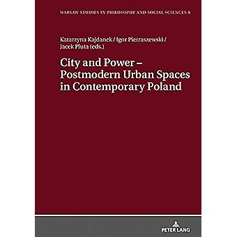 City and Power - Postmodern Urban Spaces in Contemporary Poland by Ka