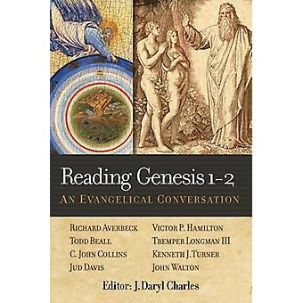 Reading Genesis 1-2 - An Evangelical Conversation by Daryl J. Charles