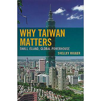 Why Taiwan Matters - Small Island - Global Powerhouse by Shelley Rigge
