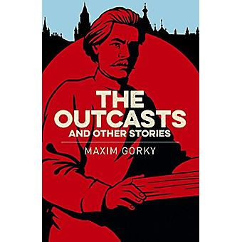 The Outcasts & Other Stories by Maxim Gorky - 9781789500844 Book
