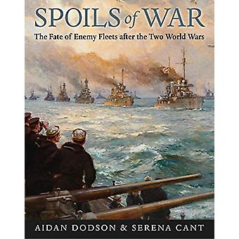 Spoils of War - The Fate of Enemy Fleets after the Two World Wars by A