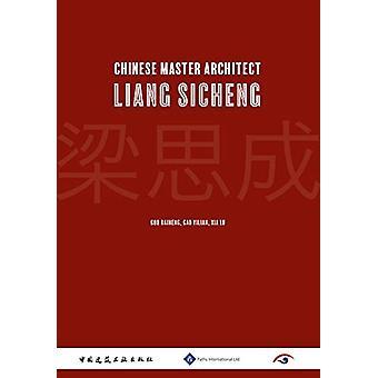 Chinese Master Architect Liang Sicheng by Guo Daiheng - 9781844645282