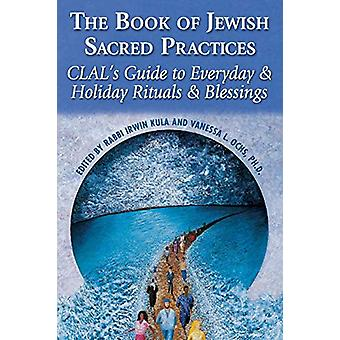The Book of Jewish Sacred Practices - Clal'S Guide to Everyday & H