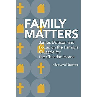 Family Matters - James Dobson and Focus on the Family's Crusade for th