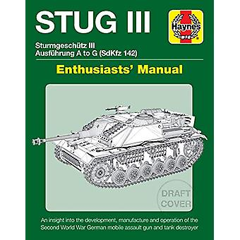 Stug IIl Enthusiasts' Manuale - Ausfuhrung A a G (Sd.Kfz.142) di M. He