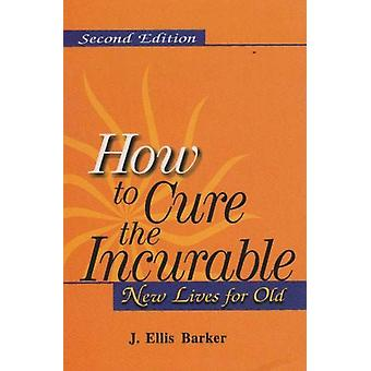 How To Cure the Incurable - New Lives for Old  (2nd edition) by J Elli