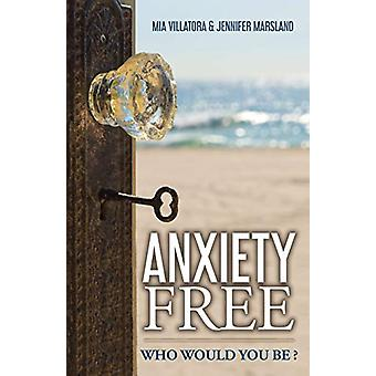 Anxiety-Free - Who Would You Be? by Mia Villatora - 9781504317474 Book