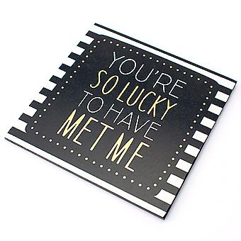 Wooden Coaster With You're So Lucky To Have Met Me Printed Text