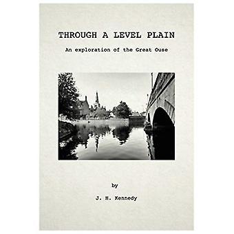 Through A Level Plain by Kennedy & J. H.
