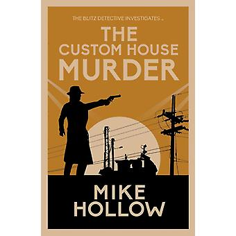 The Custom House Murder  The intricate wartime murder mystery by Mike Hollow