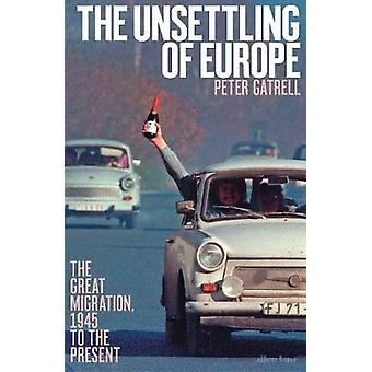 The Unsettling of Europe The Great Migration 1945 to the Present