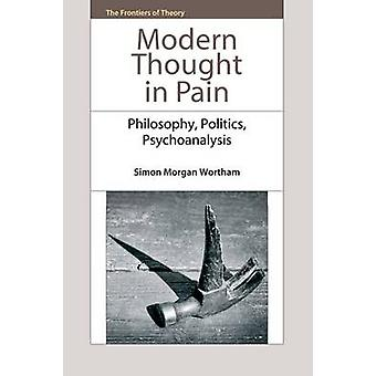 Modern Thought in Pain by Simon Morgan Wortham