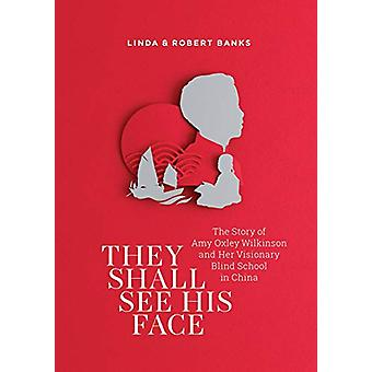 They Shall See His Face - The Story of Amy Oxley Wilkinson and Her Vis
