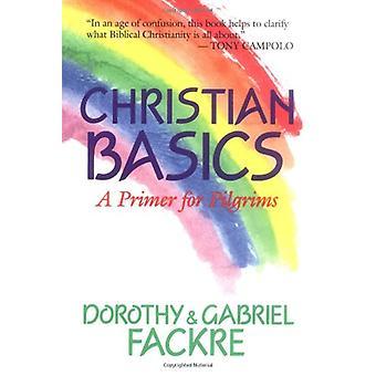 Christian Basics - A Primer for Pilgrims by Dorothy Fackre - 978080280