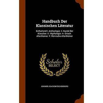 Handbuch Der Klassischen Literatur - Enthaltend I. Archeologie. II. Ku