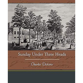 Sunday Under Three Heads by Charles Dickens - 9781438537511 Book